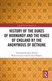 History of the Dukes of Normandy and the Kings of England by the Anonymous of Béthune (eBook, ePUB)