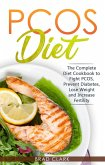 PCOS Diet: The Complete Guide to Fight PCOS, Prevent Diabetes, Lose Weight and Increase Fertility (eBook, ePUB)