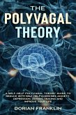 Polyvagal Theory: A Self-Help Polyvagal Theory Guide to Reduce with Self Help Exercises Anxiety, Depression, Autism, Trauma and Improve Your Life. (eBook, ePUB)