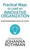 Practical Ways to Lead an Innovative Organization: Modern Management Made Easy, Book 3