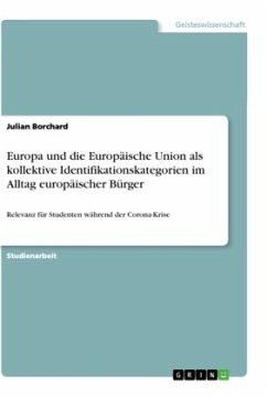 Europa und die Europäische Union als kollektive Identifikationskategorien im Alltag europäischer Bürger - Borchard, Julian