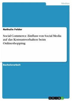 Social Commerce. Einfluss von Social Media auf das Konsumverhalten beim Onlineshopping (eBook, PDF)
