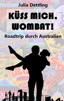 Küss mich, Wombat! - Dettling, Julia