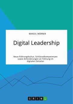 Digital Leadership. Neue Führungskultur, Schlüsselkompetenzen sowie Anforderungen an Führung im digitalen Zeitalter (eBook, PDF)