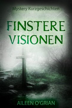 Finstere Visionen (eBook, ePUB) - O'Grian, Aileen