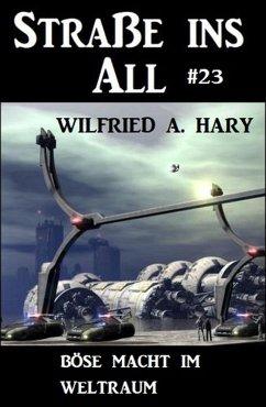 Straße ins All 23: Böse Macht im Weltraum (eBook, ePUB) - Hary, Wilfried A.
