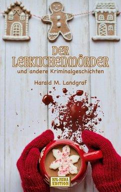 Der Lebkuchenmörder - Landgraf, Harald M.