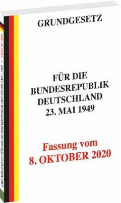 GRUNDGESETZ für die Bundesrepublik Deutschland vom 23. Mai 1949 - Fassung vom 8. OKTOBER 2020