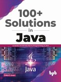 100+ Solutions in Java: A Hands-On Introduction to Programming in Java (English Edition) (eBook, ePUB)