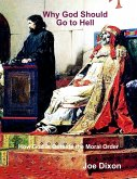 Why God Should Go to Hell: How God Is Outside the Moral Order (eBook, ePUB)