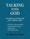 Talking With God: Four Treatises On the Interior Life from St. Alphonsus Liguori; the Way to Converse With God, a Short Treatise On Prayer, Mental Prayer, the Presence of God (eBook, ePUB)