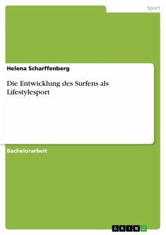 Die Entwicklung des Surfens als Lifestylesport (eBook, PDF) - Scharffenberg, Helena