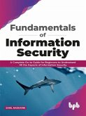 Fundamentals of Information Security: A Complete Go-to Guide for Beginners to Understand All the Aspects of Information Security (English Edition) (eBook, ePUB)