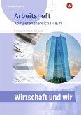 Wirtschaft und Wir. Arbeitheft. Kompetenzbereich III & IV