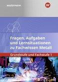Fachwissen Metall. Grundstufe und Fachstufe 1: Aufgabenband/Lernsituationen