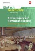 Der Untergang der römischen Republik: Sekundarstufe 2. EinFach Geschichte ...unterrichten