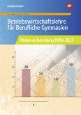 Betriebswirtschaftslehre für Berufliche Gymnasien. Abiturvorbereitung NRW 2023. Arbeitsheft. Nordrhein-Westfalen