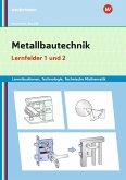Metallbautechnik: Technologie, Technische Mathematik. Lernfelder 1 und 2: Lernsituationen