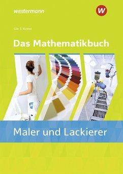 Das Mathematikbuch für Maler/-innen und Lackierer/-innen. Schülerband - Richter, Konrad;Gilz, Alois