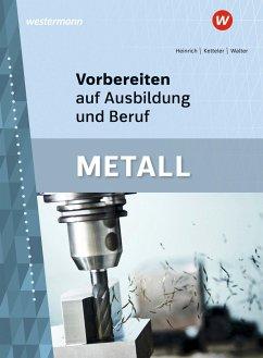 Vorbereiten auf Ausbildung und Beruf. Metall. Schülerband - Heinrich, Arno;Ketteler, Karl-Heinz;Walter, Siegfried