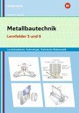Metallbautechnik: Technologie, Technische Mathematik.Lernfelder 5 und 6: Lernsituationen