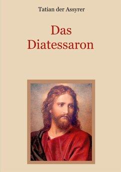 Das Diatessaron - Die älteste Evangelienharmonie des Christentums