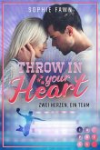 Throw in your Heart. Zwei Herzen, ein Team