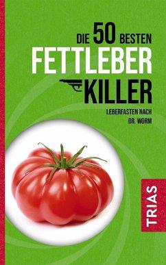 Die 50 besten Fettleber-Killer (eBook, ePUB) - Worm, Nicolai; Kiefer, Melanie
