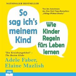 So sag ich's meinem Kind - Wie Kinder Regeln fürs Leben lernen (Ungekürzt) (MP3-Download) - Faber, Adele; Mazlish, Elaine