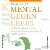Mental gegen Krebs - Mit Mentaltechniken die Heilung unterstützen und die Psyche stärken (Ungekürzt) (MP3-Download)