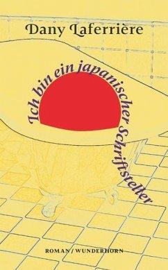Ich bin ein japanischer Schriftsteller (Mängelexemplar) - Laferrière, Dany