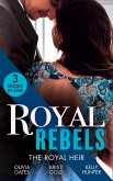 Royal Rebels: The Royal Heir: Pregnant by the Sheikh (The Billionaires of Black Castle) / The Sheikh's Secret Heir / Shock Heir for the Crown Prince (eBook, ePUB)