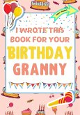 I Wrote This Book For Your Birthday Granny: The Perfect Birthday Gift For Kids to Create Their Very Own Book For Granny