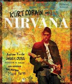 Kurt Cobain and Nirvana - Updated Edition (eBook, ePUB) - Earles, Andrew; Cross, Charles; Gaar, Gillian G.; Gendron, Bob; Martens, Todd; Yarm, Mark
