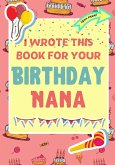 I Wrote This Book For Your Birthday Nana: The Perfect Birthday Gift For Kids to Create Their Very Own Book For Nana