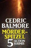 Mörder-Spitzel: 5 Action Krimis (eBook, ePUB)