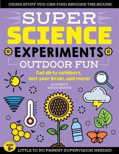 SUPER Science Experiments: Outdoor Fun (eBook, ePUB) - Harris, Elizabeth Snoke