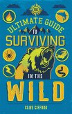 The Ultimate Guide to Surviving in the Wild (eBook, ePUB)
