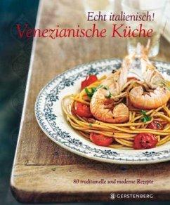 Echt italienisch! Venezianische Küche (Restauflage) - Armanini, Cinzia