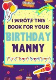 I Wrote This Book For Your Birthday Nanny: The Perfect Birthday Gift For Kids to Create Their Very Own Book For Nanny