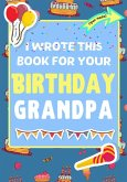 I Wrote This Book For Your Birthday Grandpa