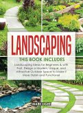 Landscaping: 2 Books in 1: Landscaping for Beginners & with Fruit, Design a Modern, Unique and Attractive Outdoor Space to Make it