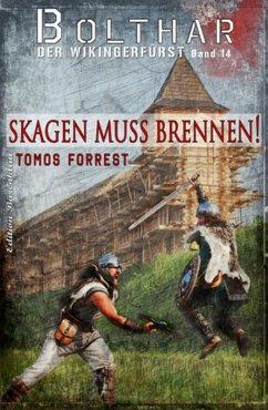 Bolthar, der Wikingerfürst Band 14: Skagen muss brennen! (eBook, ePUB) - Forrest, Tomos