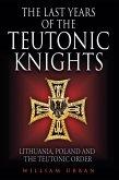 Last Years of the Teutonic Knights (eBook, ePUB)