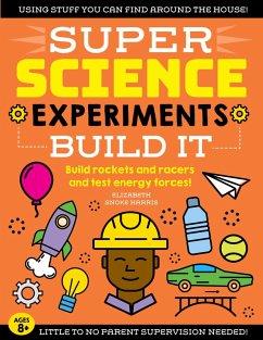 SUPER Science Experiments: Build It (eBook, ePUB) - Harris, Elizabeth Snoke