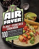Epic Air Fryer Plant-Powered Cookbook (eBook, ePUB)