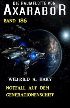 Notfall auf dem Generationenschiff: Die Raumflotte von Axarabor - Band 186 (eBook, ePUB) - Hary, Wilfried A.