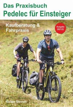 Das Praxisbuch Pedelec für Einsteiger - Kaufberatung & Fahrpraxis - Gievers, Rainer