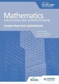 Exam Practice Workbook for Mathematics for the IB Diploma: Applications and interpretation HL