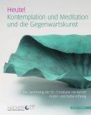 Heute! Kontemplation und Meditation und die Gegenwartskunst